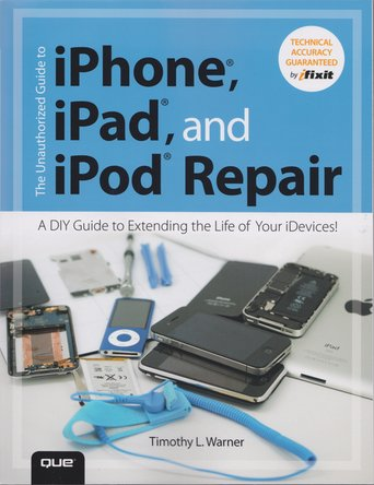 The Unauthorized guide to iPhone, iPad, and iPod repair book