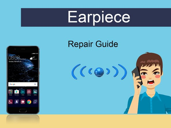 Huawei P10 Earpiece Replacement