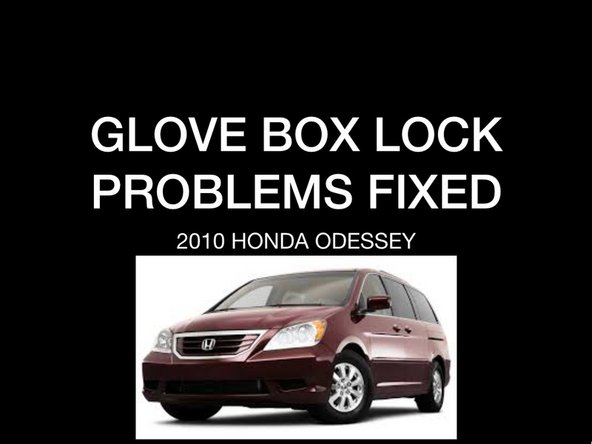 glove box on 2010  Honda Odyssey Lock assembley Replacement
