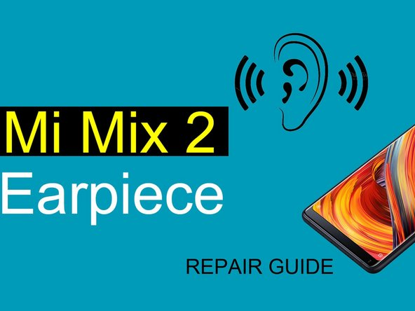 Xiaomi Mi Mix 2 Receiver Replacement