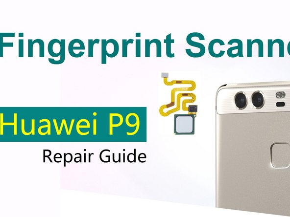Huawei P9 Fingerprint Scanner Replacement