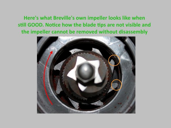 Image 3/3: FYI: If your impeller is made of '''stainless steel''' rather than plastic (like the picture), your model is NOT the BCG800XL. In that case, you likely have a newer model with significant design changes (eg: BCG8'''20'''). Stainless steel should not wear out and so your problem is elsewhere.