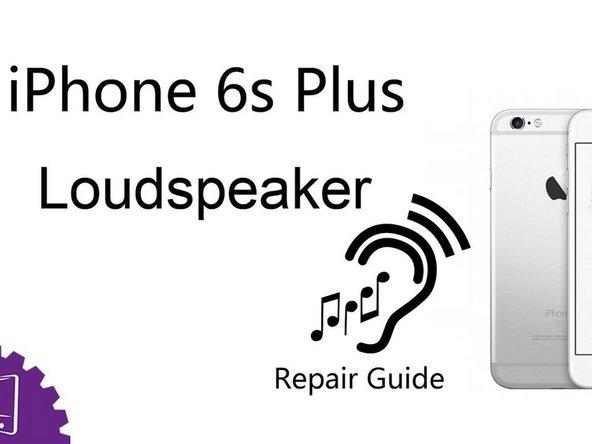 iPhone 6s Plus Loudspeaker Replacement