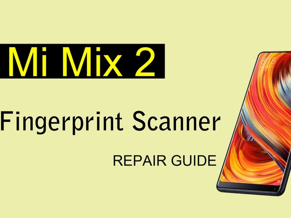 Xiaomi Mi Mix 2 Fingerprint Sensor Replacement