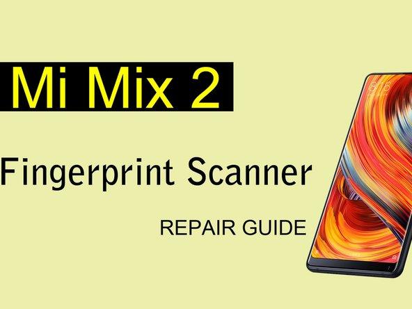 Xiaomi Mi Mix 2 Fingerprint Sensor Replacement