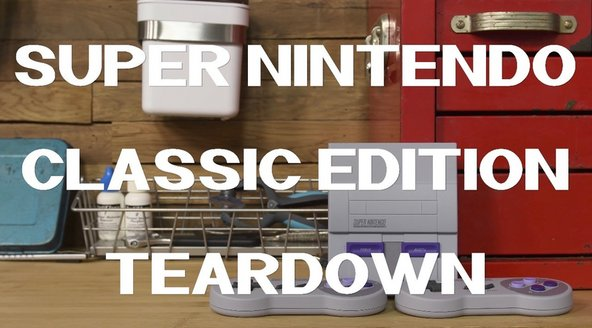 Super Nintendo Classic Edition Teardown banner