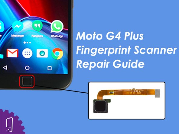 Moto G4 Plus Fingerprint Sanner Replacement