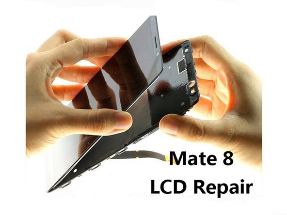Huawei Mate 8  LCD Screen Replacement